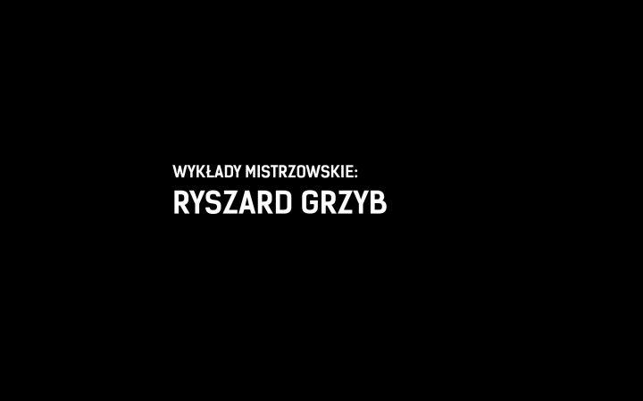 Wykłady Mistrzowskie<br>Ryszard Grzyb<br>24 kwietnia 2019